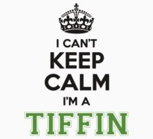 I cant keep calm Im a TIFFIN by paulrinaldi