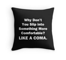 Why Don't You Slip into Something More Comfortable Throw Pillow