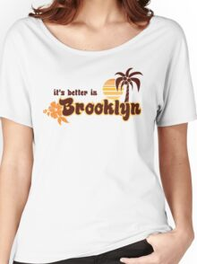 IT'S BETTER IN BROOKLYN Women's Relaxed Fit T-Shirt