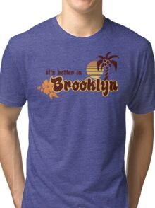 IT'S BETTER IN BROOKLYN Tri-blend T-Shirt