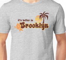 IT'S BETTER IN BROOKLYN Unisex T-Shirt