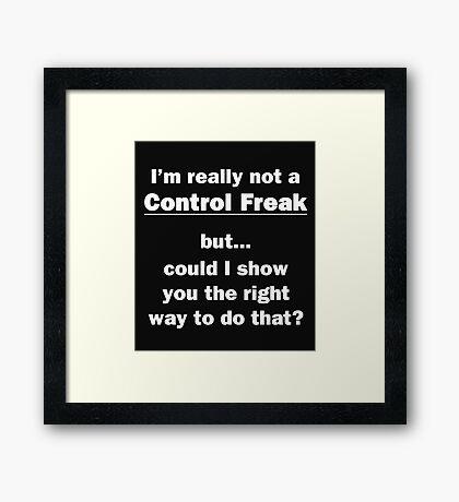 I'm Really Not a Control Freak Framed Print