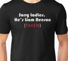 Sorry Ladies, He's Liam Neeson (TAKEN) Unisex T-Shirt