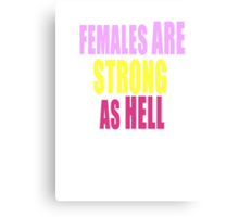 Females are Strong as Hell Canvas Print