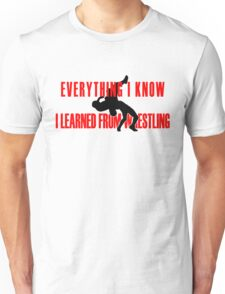 Everything I Know, I Learned From Pro Wrestling Unisex T-Shirt
