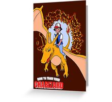 How to Train Your Charizard Greeting Card