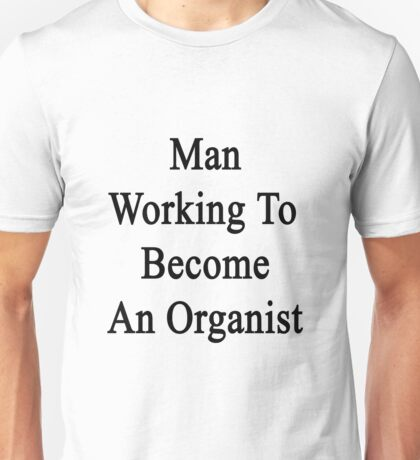 Man Working To Become An Organist  Unisex T-Shirt