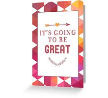 It's Going To Be Great - Inspirational Greeting Card
