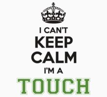 I cant keep calm Im a TOUCH by paulrinaldi