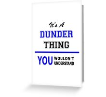 It's a DUNDER thing, you wouldn't understand !! Greeting Card