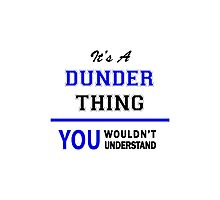 It's a DUNDER thing, you wouldn't understand !! Photographic Print