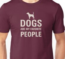 Dogs are my favorite people. Unisex T-Shirt
