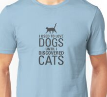 I used to love dogs until I discovered cats. Unisex T-Shirt