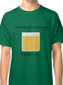 Preparing to Science Classic T-Shirt
