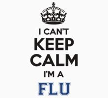 I cant keep calm Im a FLU by icanting