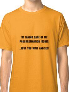 Procrastination Issues Classic T-Shirt