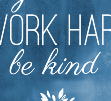 Stay Humble, Work Hard, Be Kind Sticker