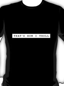 THAT'S HOW I TROLL T-Shirt