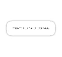 THAT'S HOW I TROLL Sticker