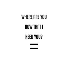 where are you now that I need you  by bieberdesigns