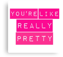You're Like Really Pretty Mean Girls Regina George Canvas Print