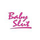 Baby Slut by dstardos