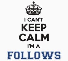 I cant keep calm Im a FOLLOWS by icanting