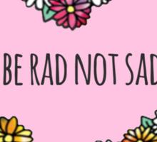 be rad not sad Sticker