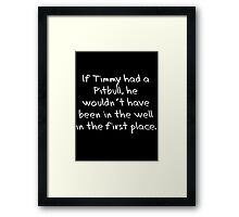 If Timmy had a Pitbull... Framed Print