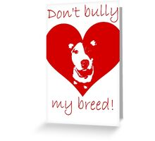 Don't bully my breed! Greeting Card