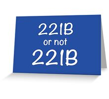 221B or not 221B Greeting Card