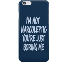 Im Not Narcoleptic Youre Just Boring Me iPhone Case/Skin