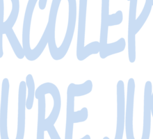 Im Not Narcoleptic Youre Just Boring Me Sticker