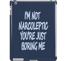 Im Not Narcoleptic Youre Just Boring Me iPad Case/Skin