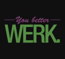 You Better Werk. by ptbrb21