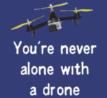 You're Never Alone with a Drone by ArtWeaver