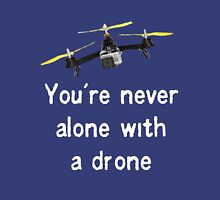 You're Never Alone with a Drone Unisex T-Shirt