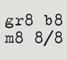 gr8 b8 m8 by SlushPlush