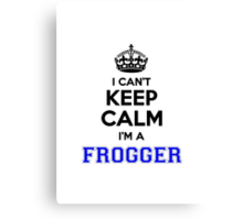 I cant keep calm Im a FROGGER Canvas Print