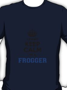 I cant keep calm Im a FROGGER T-Shirt