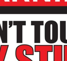 Warning Don't Touch My Stuff Sticker