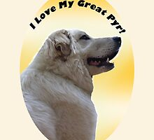 I Love My Great Pyr! - Great Pyrenees Mountain Dog by VisionQuestArts