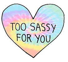 Too Sassy For You - Tie Dye by foreversarahx