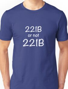 221B or not 221B Unisex T-Shirt