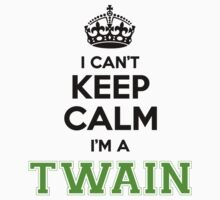 I cant keep calm Im a Twain by paulrinaldi