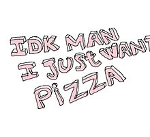 I don't know man I just want pizza by foreversarahx