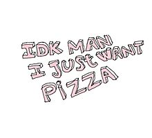 I don't know man I just want pizza Photographic Print