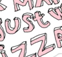 I don't know man I just want pizza Sticker