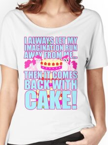 Then it comes back with CAKE! Women's Relaxed Fit T-Shirt