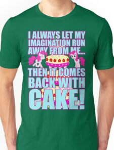 Then it comes back with CAKE! Unisex T-Shirt